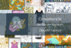Cloud9 Fabrics Grasslands Collection by Sarah Watson